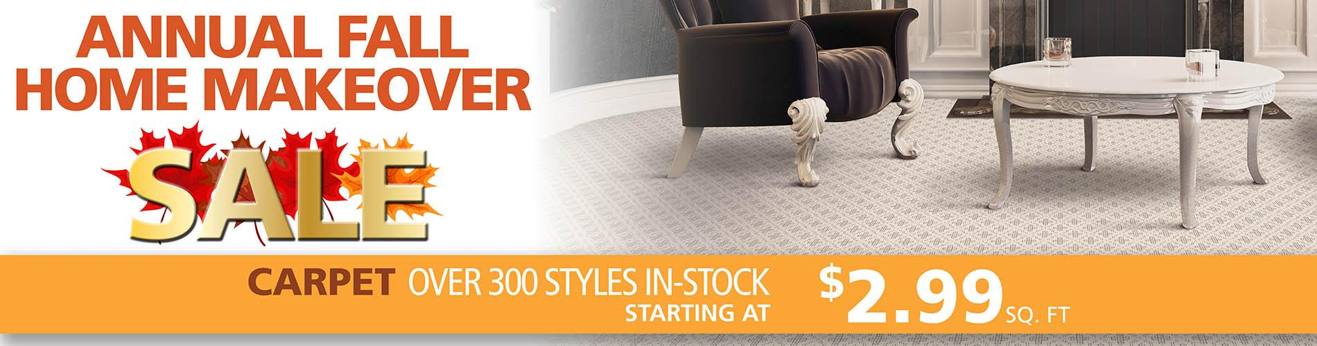 We have over 300 styles of in-stock carpet starting at $2.99 sq. ft during our Annual Fall Home Makeover Sale